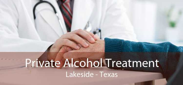 Private Alcohol Treatment Lakeside - Texas