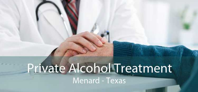 Private Alcohol Treatment Menard - Texas