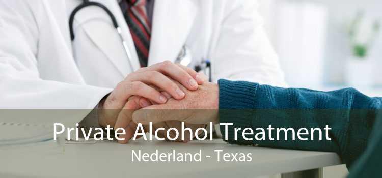 Private Alcohol Treatment Nederland - Texas