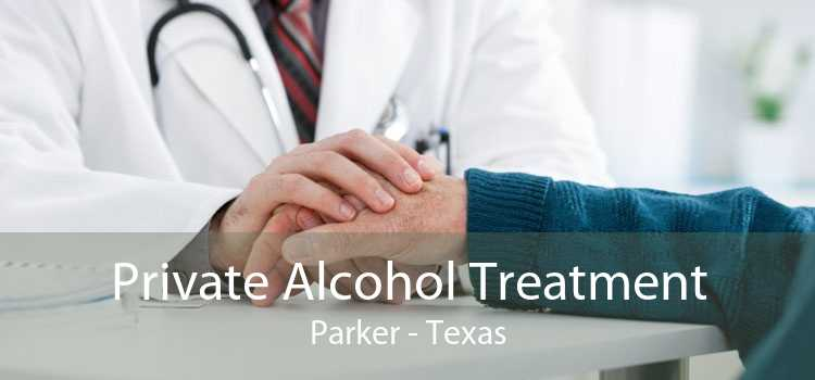 Private Alcohol Treatment Parker - Texas