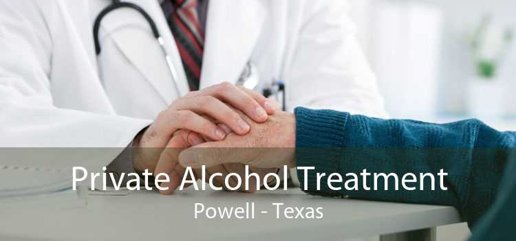 Private Alcohol Treatment Powell - Texas