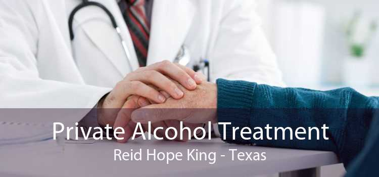 Private Alcohol Treatment Reid Hope King - Texas
