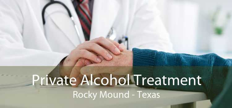 Private Alcohol Treatment Rocky Mound - Texas