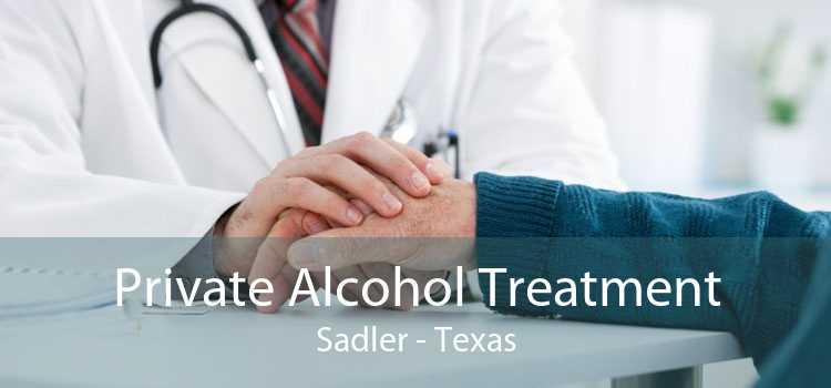 Private Alcohol Treatment Sadler - Texas