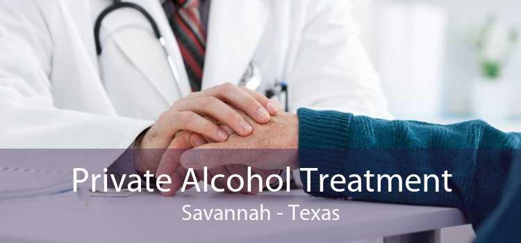 Private Alcohol Treatment Savannah - Texas