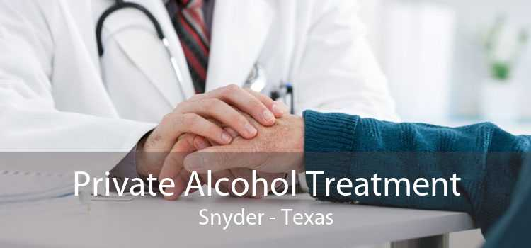 Private Alcohol Treatment Snyder - Texas