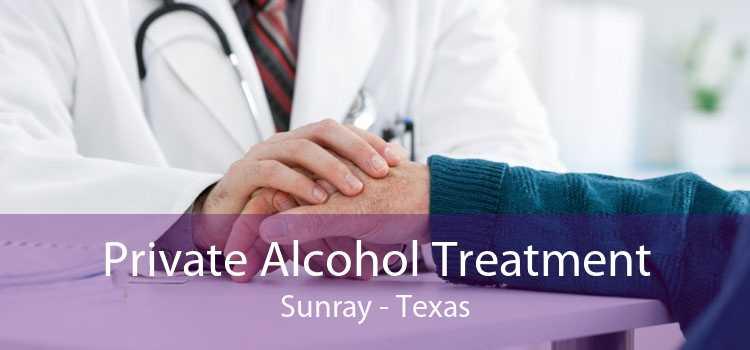 Private Alcohol Treatment Sunray - Texas
