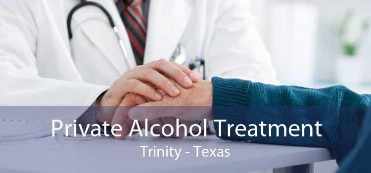 Private Alcohol Treatment Trinity - Texas