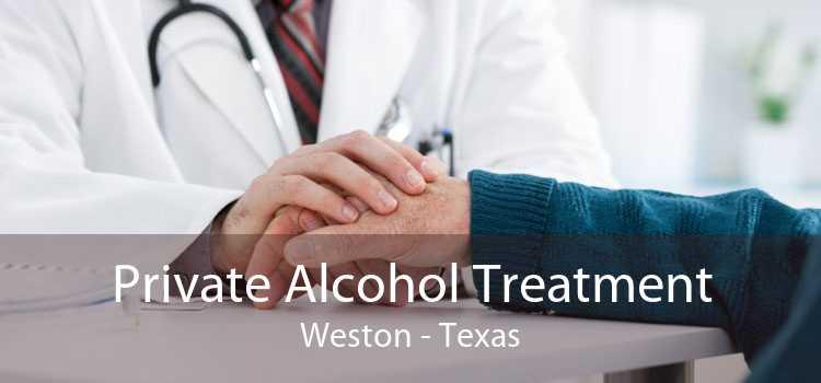 Private Alcohol Treatment Weston - Texas